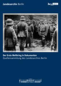 Der Erste Weltkrieg in Dokumenten. Eine Zusammenstellung der Quellen im Landesarchiv Berlin